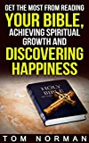 Get The Most From Reading Your Bible, Achieving Spiritual Growth And Discovering Happiness (Reading Bible, Bible Books, Learning Bible)