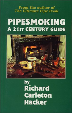Amazon.com: Pipesmoking: A 21st Century Guide (9780931253157): Richard Carleton Hacker: Books