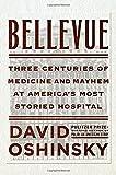 Bellevue: Three Centuries of Medicine and Mayhem at Americas Most Storied Hospital