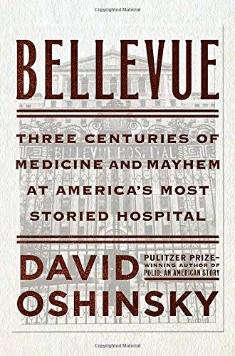 bellevue-three-centuries-of-medicine-and-mayhem-at-americas-most-storied-hospital