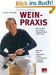 Wein-Praxis: Was man �ber den richtig...