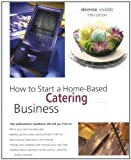 img - for How to Start a Home-Based Catering Business, 5th (Home-Based Business Series) book / textbook / text book
