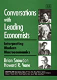 Conversations with leading economists:interpreting modern macroeconomics