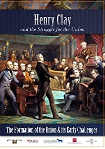 Henry Clay and the Struggle for the Union The Formation of the Union and its Early Challenges