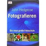 """Fotografieren: Die neue gro�e Fotoschulevon """"John Hedgecoe"""""""
