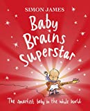 Baby Brains Superstar: The Smartest Baby in the Whole World Simon James