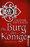 Die Burg der Könige: Historischer Roman von Oliver Pötzsch