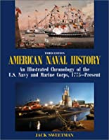 American Naval History: An Illustrated Chronology of the U.S. Navy and Marine Corps, 1775-Present