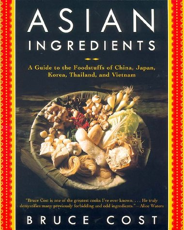 Asian Ingredients: A Guide to the Foodstuffs of China, Japan, Korea, Thailand and Vietnam, Bruce Cost