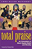 img - for Total Praise: An Orientation to Black Baptist Belief and Worship book / textbook / text book