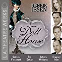 A Doll's House Performance by Henrik Ibsen Narrated by Calista Flockhart, Tony Abatemarco, Tim Dekay, Jeannie Elias, Gregory Itzin, Jobeth Williams