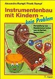 Instrumentenbau mit Kindern - kein Problem: Herstellung von Instrumenten aus einfachen Materialien - Alexandra Rompf, Frank Rompf