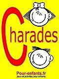 Charades pour enfants: 100 jeux de charades pour enfants. Pour jouer entre copains, en famille ou � l'�cole.