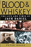 img - for Blood and Whiskey: The Life and Times of Jack Daniel book / textbook / text book