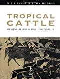 img - for Tropical Cattle: Origins, Breeds and Breeding Policies (Tropical Agriculture) book / textbook / text book