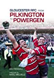 Ian Randall Gloucester RFC From Pilkington to Powergen: Gloucester Rugby Club, 1990-2003