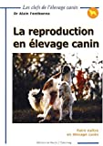 La reproduction en �levage canin. Faire na�tre en �levage canin