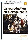 echange, troc Alain Fontbonne - La reproduction en élevage canin. Faire naître en élevage canin