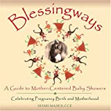 img - for Blessingways: A Guide to Mother-Centered Baby Showers--Celebrating Pregnancy, Birth, and Motherhood book / textbook / text book