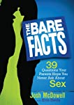 The Bare Facts: 39 Answers to Questions Your Parents Hope You Never Ask About Sex