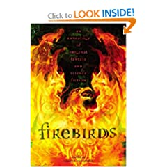Firebirds: An Anthology of Original Fantasy and Science Fiction by Sharyn November, Emma Bull Diana Wynne Jones, Nancy Farmer and Garth Nix