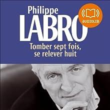 Tomber sept fois, se relever huit | Livre audio Auteur(s) : Philippe Labro Narrateur(s) : Philippe Labro