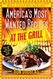 Ron Douglas America's Most Wanted Recipes at the Grill: Recreate Your Favorite Restaurant Meals in Your Own Backyard!