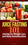 img - for Juice Fasting 101: Juicing for Weight Loss and Body Detoxification book / textbook / text book