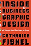 Catharine Fishel Inside the Business of Graphic Design: 60 Leaders Share the Secrets of Their Success