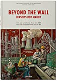 Beyond the Wall: Art and artifacts from the GDR (English, French and German Edition)