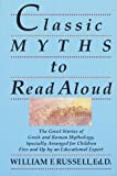 Image of Classic Myths to Read Aloud: The Great Stories of Greek and Roman Mythology, Specially Arranged for Children Five and Up by an Educational Expert