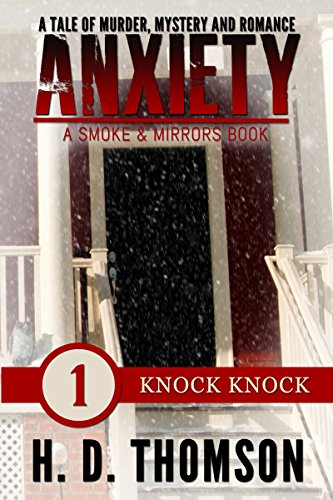 H. D. Thomson - Anxiety: Knock Knock - Episode 1 - A Tale of Murder, Mystery and Romance (A Smoke and Mirror Book)
