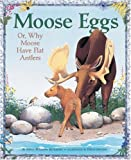 img - for Moose Eggs: Or, Why Moose Have Flat Antlers book / textbook / text book