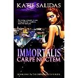 Immortalis Carpe Noctem (Immortalis Vampire Series Book 1) ~ Katie Salidas