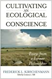 Cultivating an Ecological Conscience: Essays from a Farmer Philosopher