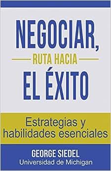 Negociar, Ruta Hacia El Exito: Estrategias Y Habilidades Esenciales (Spanish Edition)