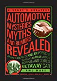 img - for History's Greatest Automotive Mysteries, Myths, and Rumors Revealed: James Dean's Killer Porsche, NASCAR's Fastest Monkey, Bonnie and Clyde's Getaway Car, and More book / textbook / text book