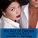 An Act of Deceit: A Sarah Woods Mystery, Book 2 (       UNABRIDGED) by Jennifer L. Jennings Narrated by Erin Coleman
