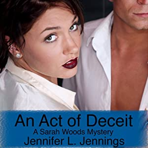 An Act of Deceit: A Sarah Woods Mystery, Book 2 | [Jennifer L. Jennings]
