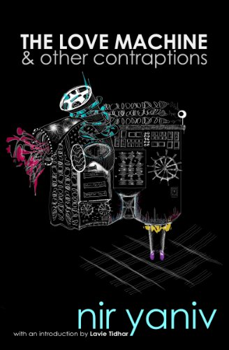 The Love Machine & other contraptions by Nir Yaniv with a foreword by Lavie Tidhar