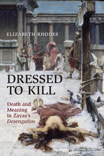 Dressed to Kill: Death and Meaning in Zaya's Desenganos (University of Toronto Romance Series)