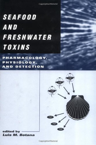 Seafood And Freshwater Toxins: Pharmacology, Physiology, And Detection (Food Science And Technology)