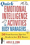 Quick Emotional Intelligence Activities for Busy Managers: 50 Team Exercises That Get Results in 15 Minutes