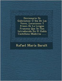 Diccionario De Galicismos: Ó Sea De Las Voces, Locuciones