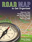 img - for ROAD MAP to Get Organized: Discover Your Thinking, Learning and Working Styles to Get Your Life Back on Track book / textbook / text book