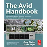 The Avid Handbook: Advanced Techniques, Strategies, and Survival Information for Avid Editing Systemsby Greg Staten