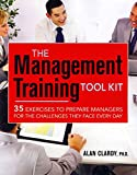 img - for [The Management Training Tool Kit: 35 Exercises to Prepare Managers for the Challenges They Face Every Day] (By: Alan B. Clardy) [published: June, 2012] book / textbook / text book