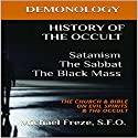 History of the Occult: Satanism, the Sabbat, the Black Mass: The Church & Bible on Evil Spirits & the Occult: The Demonology Series, Book 7 Audiobook by Michael Freze Narrated by  Voice Cat LLC by Doug Spence