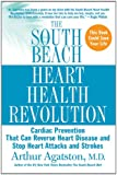 The South Beach Heart Health Revolution: Cardiac Prevention That Can Reverse Heart Disease and Stop Heart Attacks and Strokes (The South Beach Diet) (0312376650) by Arthur Agatston