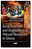 Rural Poverty and Degradation of Natural Resources in Ghana (Environmental Health-Physical, Chemical and Biological Factors)